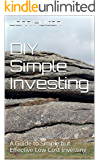 DIY Simple Investing: A Guide to Simple but Effective Low Cost Investing