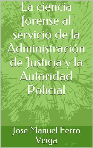 La ciencia forense al servicio de la Administración de Justicia y la Autoridad  Policial por Jose Manuel Ferro Veiga