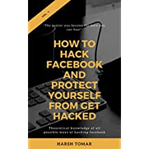 How To Hack Facebook And  Protect Yourself From get Hacked (Theoretical 1) (English Edition)