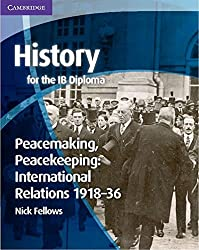 History for the IB Diploma: Peacemaking, Peacekeeping: International Relations 1918–36