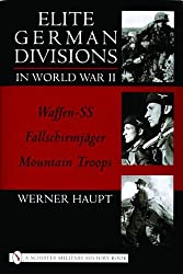 Elite German Divisions in World War II: Waffen-SS-Fallschirmjager-Mountain Troops (Schiffer Military History)