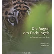 Die Augen des Dschungels: Im Reich des Indischen Tigers