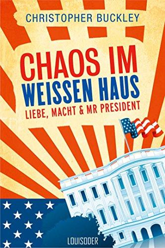 Buchseite und Rezensionen zu 'Chaos im Weißen Haus: Liebe, Macht & Mr President' von Christopher Buckley