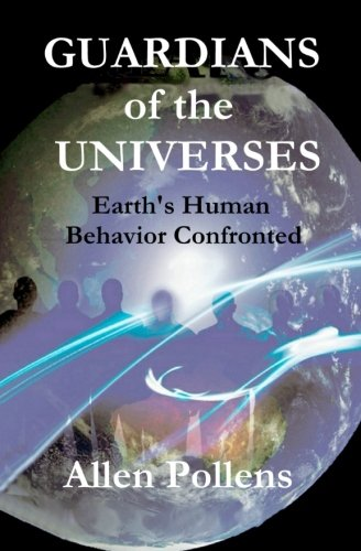GUARDIANS of the UNIVERSES: Earth's Human Behavior Confronted