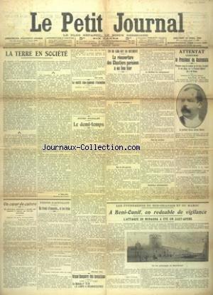 PETIT JOURNAL (LE) [No 16553] du 22/04/1908 - LA TERRE EN SOCIETE PAR MELINE - LE CONFLIT SINO-JAPONAIS S'ACCENTUE - LA REOUVERTURE DES CHANTIERS PARISIENS - ATTENTAT CONTRE LE PRESIDENT DU GUATEMALA - LES EVENEMNTS DU SUD-ORANAIS ET DU MAROC par Collectif