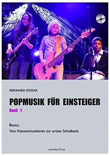 Popmusik für Einsteiger / Popmusik für Einsteiger, Band 1: Basics: Vom Klassenmusizieren zur ersten Schulband