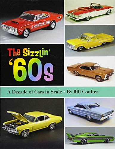The Sizzlin' '60s: A Decade of Cars in Scale: Volume 2 por Bill Coulter