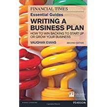 The FT Essential Guide to Writing a Business Plan: How to win backing to start up or grow your business (The FT Guides)