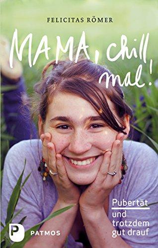 Mama, chill mal!: Pubertät und trotzdem gut drauf