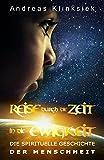 Reise durch die Zeit - in die Ewigkeit: Die spirituelle Geschichte der Menschheit