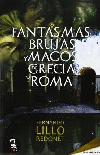 Fantasmas, Brujas Y Magos De Grecia Y Roma por Fernando Lillo Redonet