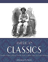 American Classics: Twelve Years a Slave, Uncle Tom's Cabin and Up From Slavery (English Edition)