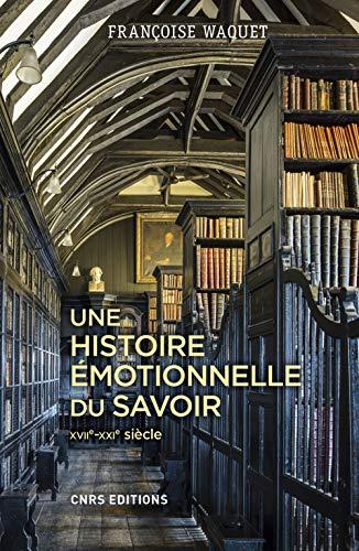 Une histoire émotionnelle du savoir par Francoise Waquet