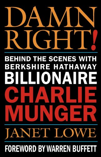 Damn Right!: Behind the Scenes with Berkshire Hathaway Billionaire Charlie Munger por Janet C. Lowe