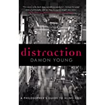 Distraction: A Philosopher's Guide To Being Free (English Edition)