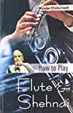 How to Play Flute & Shehnai