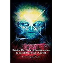 Raising Our State of Consciousness to Fulfill Our Soul's Growth (English Edition)