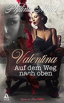 Valentina - Auf dem Weg nach oben: Eine erotische Kurzgeschichte (Caprice des Dieux 1) von [Malet, Philine]