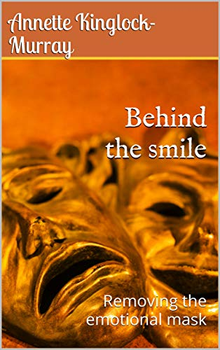 Behind the smile: Removing the emotional mask (English Edition)