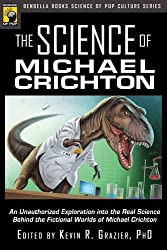 The Science of Michael Crichton: An Unauthorized Exploration into the Real Science Behind the Fictional Worlds of Michael Crichton (Science of Pop Culture)