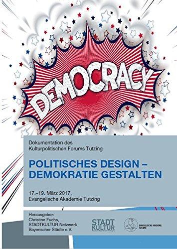 Politisches Design - Demokratie gestalten: Dokumentation des Kulturpolitischen Forums Tutzing -