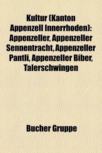 Kultur (Kanton Appenzell Innerrhoden): Appenzeller, Appenzeller Sennentracht, Appenzeller Pantli,...