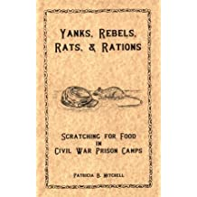 Yanks, Rebels, Rats, and Rations,: Scratching for Food in Civil War Prison Camps by Patricia B. Mitchell (1993-06-02)