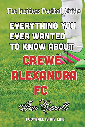 Everything You Ever Wanted to Know About Crewe Alexandra FC por Mr Ian Carroll