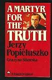 A Martyr for the Truth: Jerzy Popieluszko (Keston book)