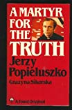 A Martyr for the Truth: Jerzy Popieluszko (Keston book)
