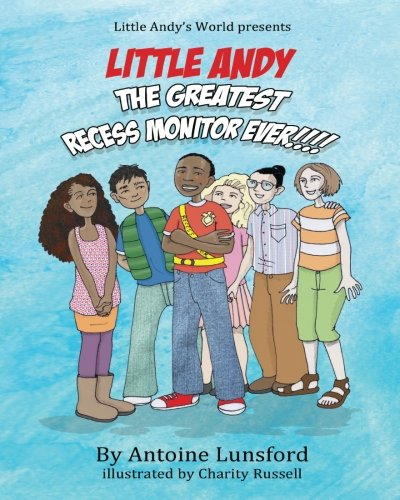 Little Andy, The Greatest Recess Monitor Ever: Volume 1 (Little Andy's World)