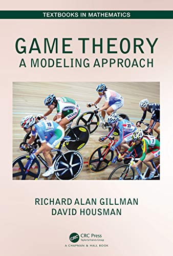 Game Theory: A Modeling Approach (Textbooks in Mathematics) (English Edition)