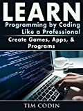Learn Programming by Coding Like a Professional: Create Games, Apps, & Programs (English Edition)