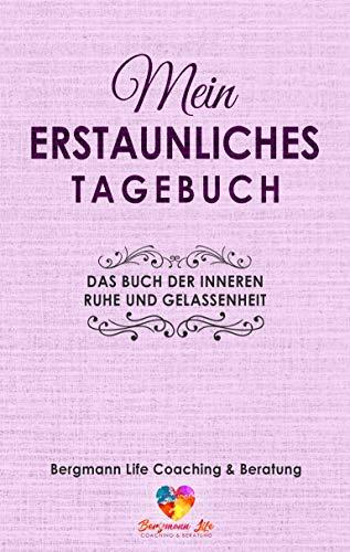 Mein erstaunliches Tagebuch: Das Buch der inneren Ruhe und Gelassenheit: Ein Arbeitsbuch zum Ausfüllen , Eintragen und Mitmachen (Journal Angst)