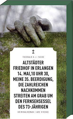 Altstädter Friedhof in Erlangen, 14. Mai, 10 Uhr 30, meine 35. Beerdigung, die zahlreichen Nachkommen streiten am Grab um den Fernsehsessel des 73-Jährigen (Frankenkrimi)