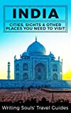 India: Cities, Sights & Other Places You Need To Visit (India, Mumbai, Delhi, Bengaluru, Hyderabad, Rajasthan, Chennai Book 1)