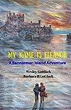 My Name is Eleanor: A Bannerman Island Adventure