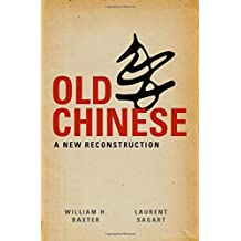 Old Chinese: A New Reconstruction by William H. Baxter (2014-09-30)