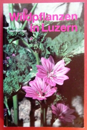 Wildpflanzen in Luzern. Taschenbuch einer Stadtflora.