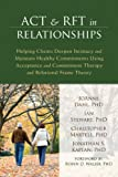ACT and RFT in Relationships: Helping Clients Deepen Intimacy and Maintain Healthy Commitments Using Acceptance and Commitment Therapy and Relational Frame Theory