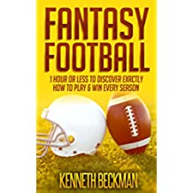 Fantasy Football: 1 Hour Or Less To Discover Exactly How To Play & Win Every Season (English Edition)