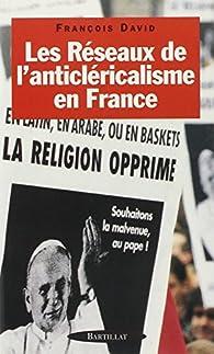 Les réseaux de l'anticléricalisme en France par François David