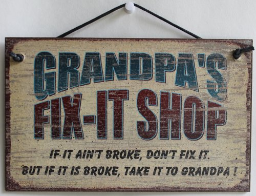 5x8-fix-it-shop-sign-saying-grandpas-fix-it-shop-if-it-aint-broke-dont-fix-it-but-if-it-is-broke-tak