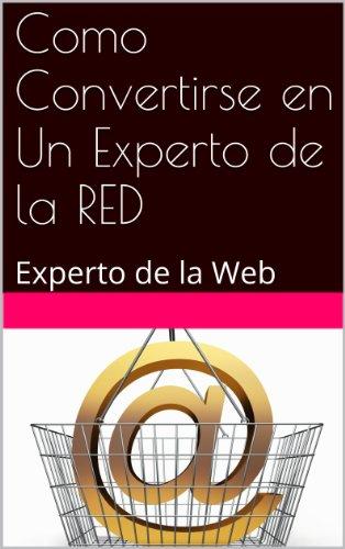 Como Convertirse en Un Experto de la RED: Experto de la Web