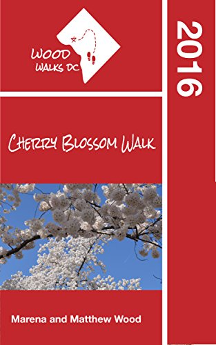 Wood Walks DC Cherry Blossom Walk: A Self-Guided Walking Tour Through DC's 2016 Cherry Blossom Festival (English Edition)