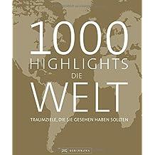 Bildband Die Welt: 1000 Highlights Die Welt. Alle Ziele, die Sie gesehen haben sollten. Eine Weltreise in 1000 Bildern zu den schönsten Reisezielen auf allen fünf Kontinenten.