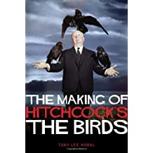 The Making of Hitchcock's The Birds by Tony Lee Moral (2013-09-01)