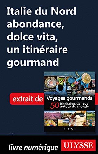 Descargar Libro Italie du Nord abondance, dolce vita - Un itinéraire gourmand de Collectif