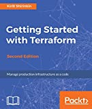 Getting Started with Terraform - Second Edition: Manage production infrastructure as a code