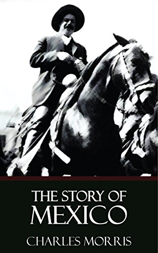 The Story of Mexico [Quintessential Classics] [Illustrated] (English Edition)
